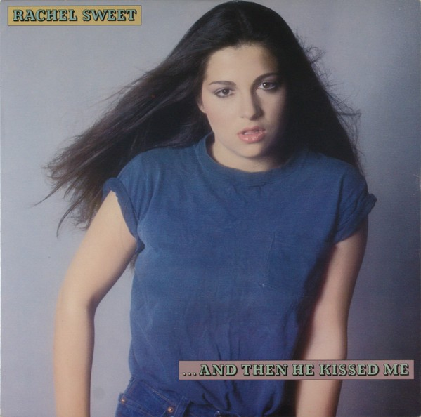 Rachel Sweet – ...And Then He Kissed Me